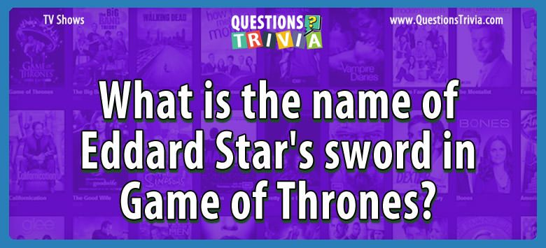 TV Series Trivia Questions stars sword game thrones
