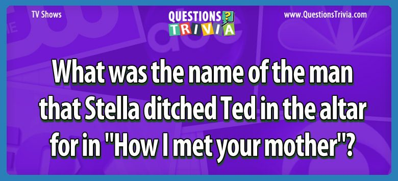"What was the name of the man that stella ditched ted in the altar for in ""how i met your mother""?"