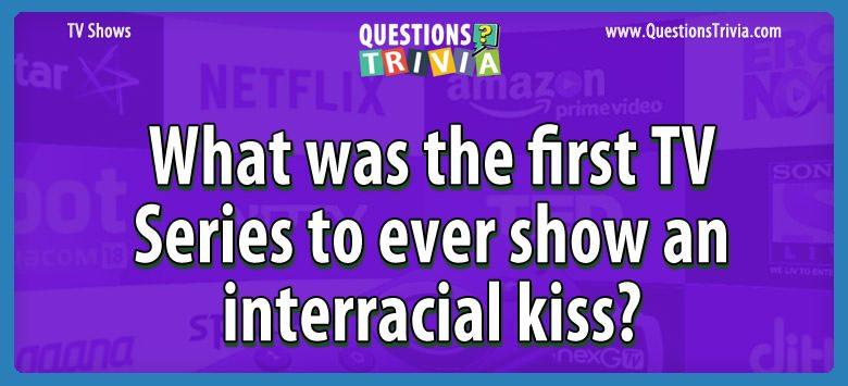 TV Series Trivia Questions tv series show interracial kiss