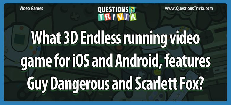 What 3d endless running video game for ios and android, features guy dangerous and scarlett fox?