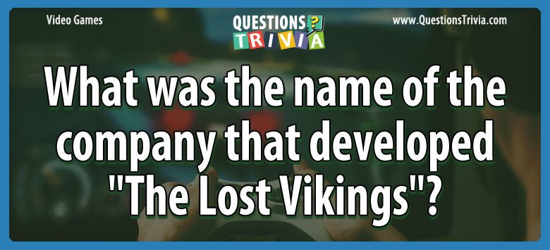 Video Game Trivia company developed the lost vikings