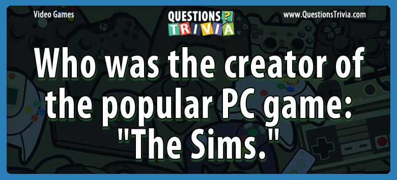 Video Game Trivia creator popular pc gamethe sims