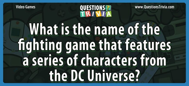 Video Game Trivia fighting game characters dc universe