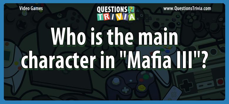 "Who is the main character in ""mafia iii""?"