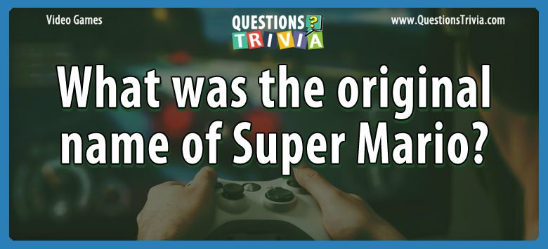 Video Game Trivia original name super mario