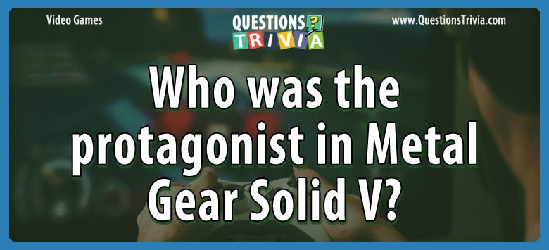 Video Game Trivia protagonist metal gear solid v