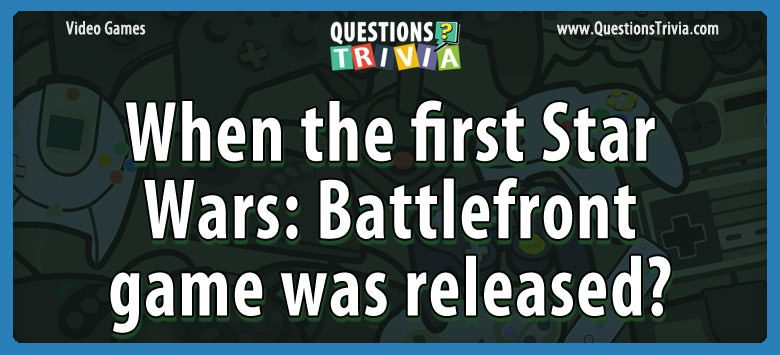Video Game Trivia star wars battlefront when released
