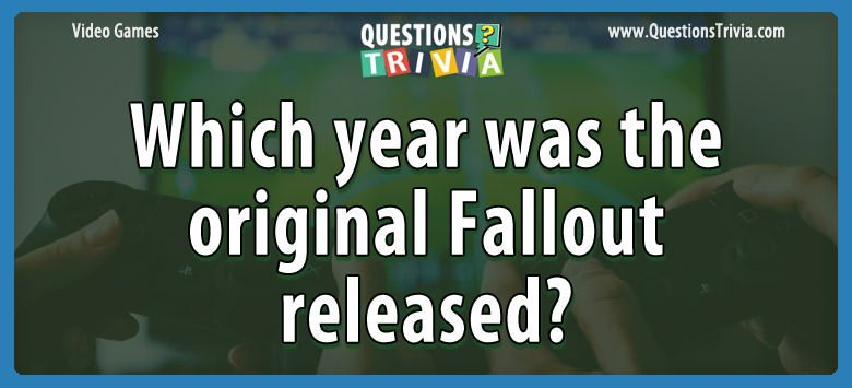 Video Game Trivia year original fallout released