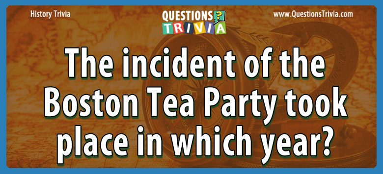 History Trivia Questions boston tea party place year