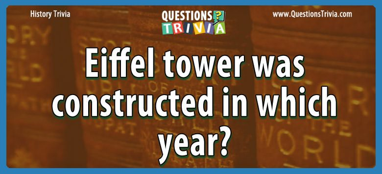 History Trivia Questions eiffel tower constructed year