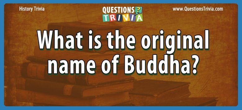History Trivia Questions original buddha name