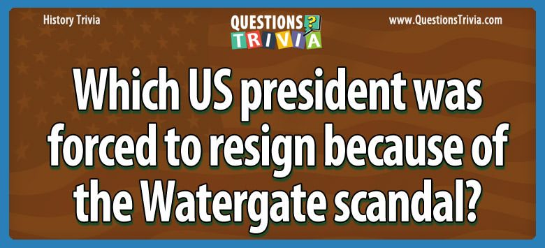 History Trivia Questions president resign watergate scandal