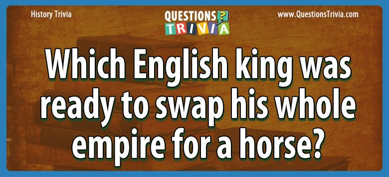 Which english king was ready to swap his whole empire for a horse?