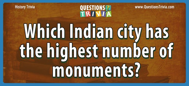 History Trivia indian city highest number monuments