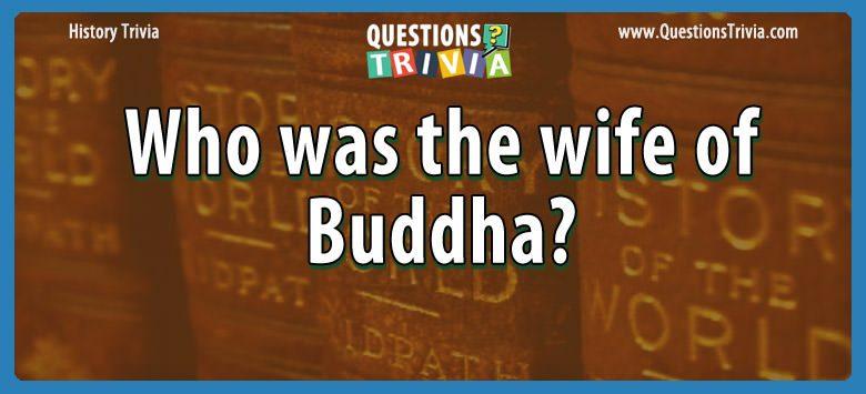 History Trivia wife buddha