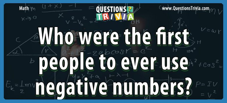 Math Trivia first used negative numbers