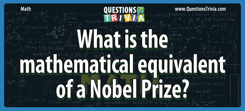 What is the mathematical equivalent of a nobel prize?