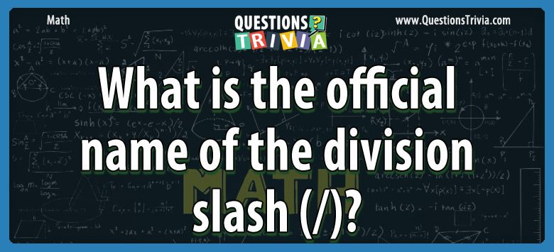 Math Trivia name official division slash