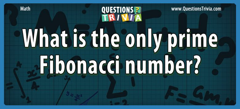 What is the only prime fibonacci number?