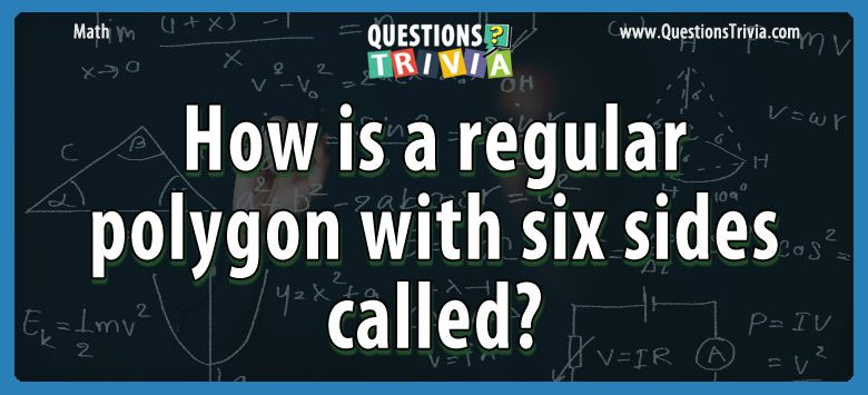 Math Trivia regular polygon six sides called