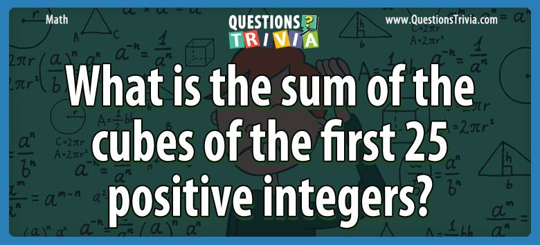 What is the sum of the cubes of the first 25 positive integers?
