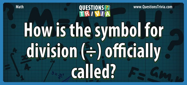 Math Trivia symbol division officially called