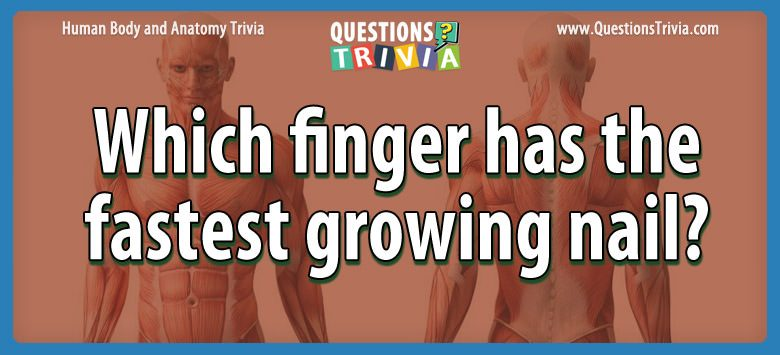 Body Trivia finger fastest growing nail
