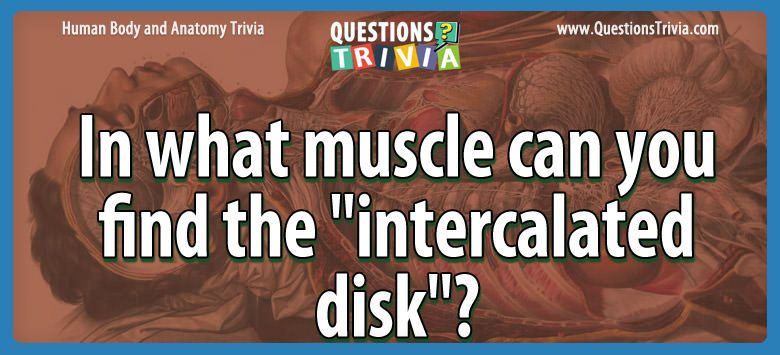 Body Trivia muscle find intercalated disk