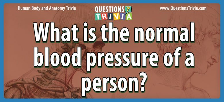 What is the normal blood pressure of a person?