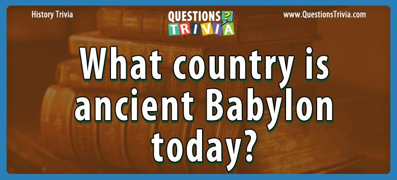 History Trivia Questions ancient babylon today
