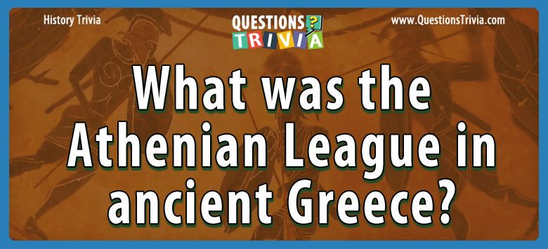 History Trivia Questions athenian league in ancient greece