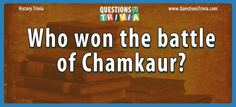 History Trivia Questions battle of chamkaur