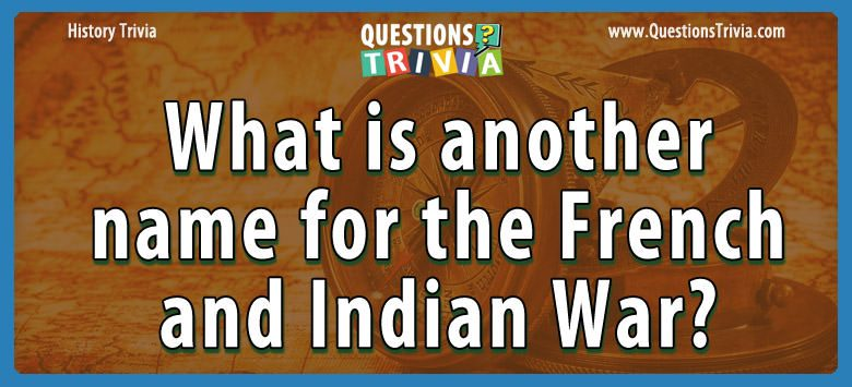 History Trivia Questions french indian war