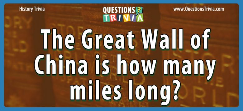 How Many Miles From >> Question The Great Wall Of China Is How Many Miles Long