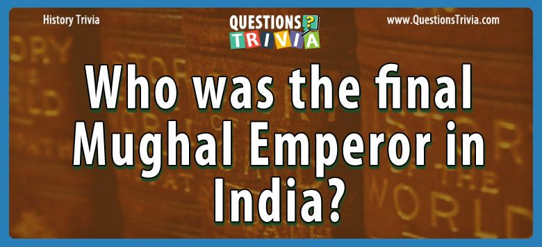 Who was the final mughal emperor in india?