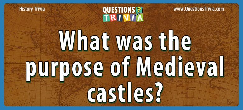 History Trivia Questions purpose of medieval castles