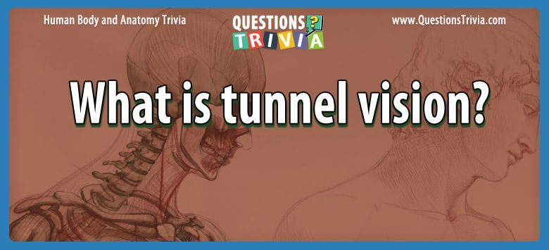 Body Trivia Questions What is tunnel vision