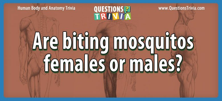 Body Trivia biting mosquitos females males