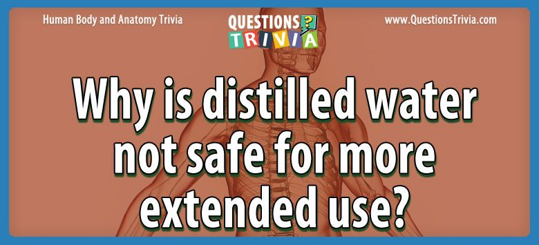 Why is distilled water not safe for more extended use?