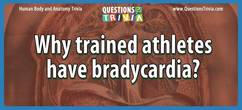 Body Trivia trained athletes bradycardia
