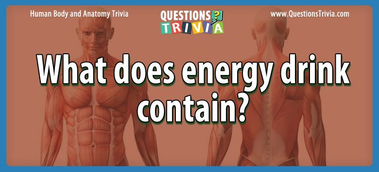 What does energy drink contain?