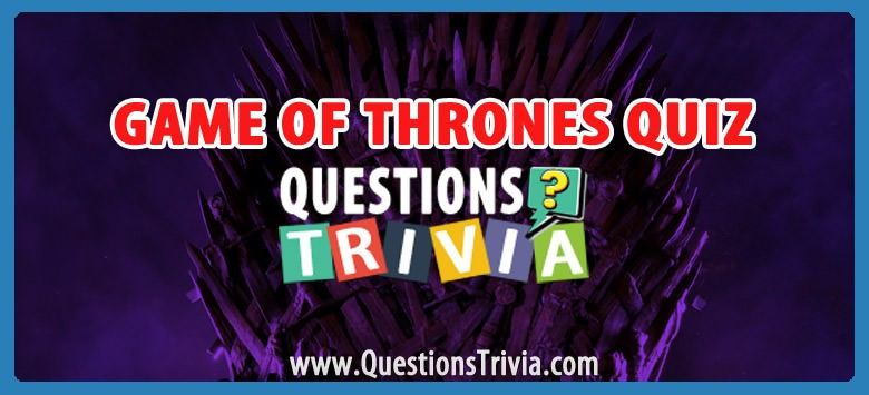 Game of Thrones Trivia Questions