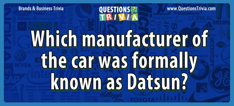 Which manufacturer of the car was formally known as datsun?