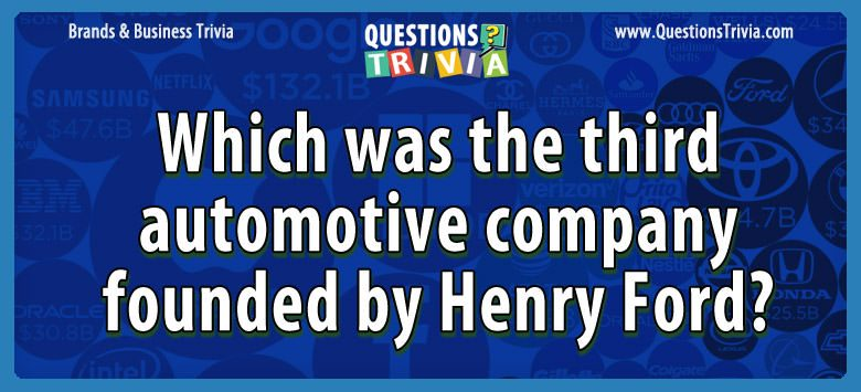 Which was the third automotive company founded by henry ford?