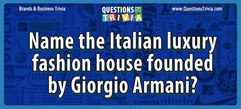 Brands Business Trivia founded by Giorgio Armani