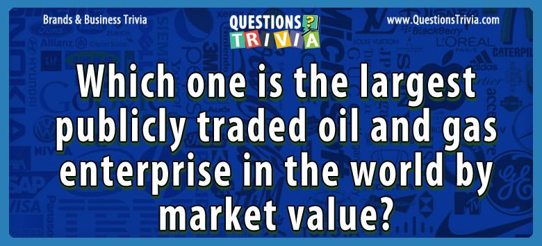 Brands Business Trivia largest publicly traded oil