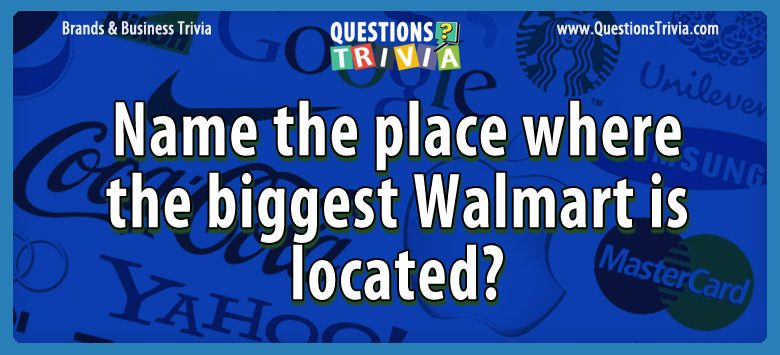 Name the place where the biggest walmart is located?