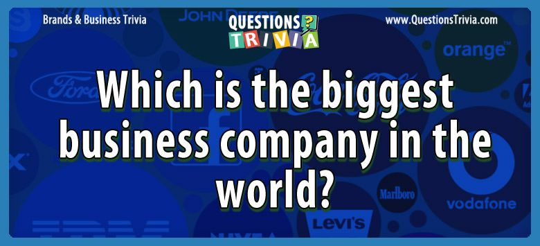 Which is the biggest business company in the world?