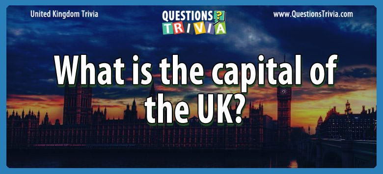 UK Trivia Questions capital uk