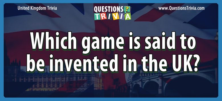 Which game is said to be invented in the uk?